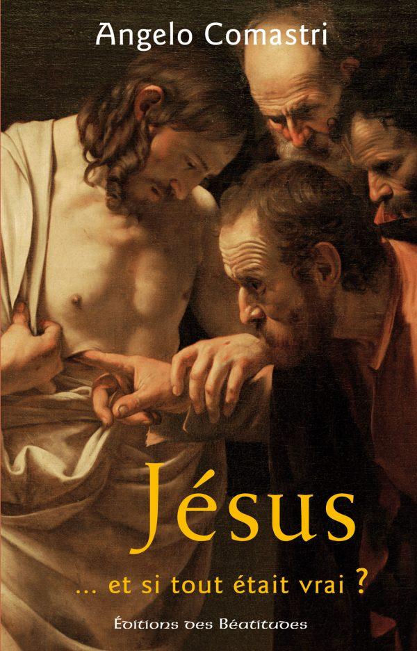 Jésus, et si tout était vrai ?