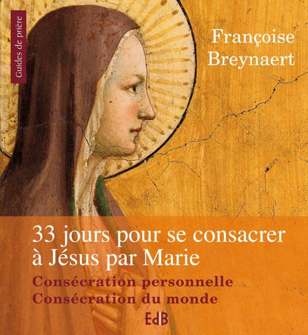33 jours pour se consacrer à Jésus par Marie