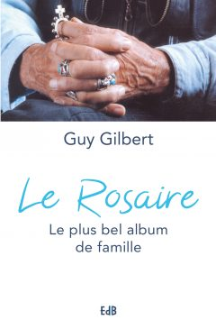 Le Rosaire. Le plus bel album de famille - Guy Gilbert
